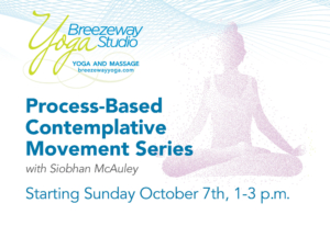 Process-Based Contemplative Movement Series with Siobhan McAuley @ Breezeway Yoga Studio | Knoxville | Tennessee | United States